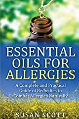 Essential Oils For Allergies: A Complete Practical Guide of Natural Remedies and Ailments Paperback
