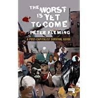 The Worst Is Yet to Come: A Survival Guide to Post-Capitalism