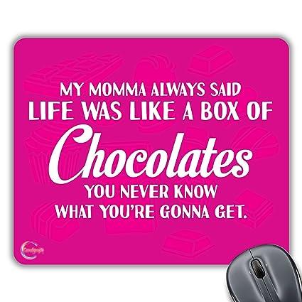 CP489 mi Momma siempre dijo la vida es como una caja de bombones regalo impreso PC