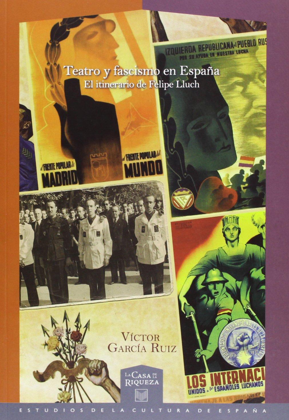 Teatro y fascismo en España. El itinerario de Felipe Lluch. La casa de la riqueza: Amazon.es: García Ruiz, Víctor: Libros