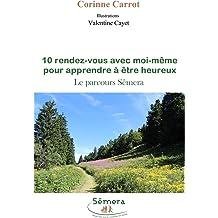 10 rendez-vous avec moi-meme pour apprendre a etre heureux: Le parcours Semera (French Edition) Aug 23, 2017