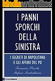I panni sporchi della sinistra: I  segreti di Napolitano e gli affari del Pd