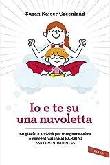 Io e te su una nuvoletta: 60 giochi e attività per insegnare calma e concentrazione ai BAMBINI con la MINDFULNESS (Italian Edition) Kindle Edition