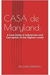 CASA de Maryland: A Case Study in Subversion and Corruption at the Highest Levels Kindle Edition