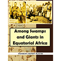 Among Swamps and Giants  in Equatorial Africa:  An Account of Surveys and Adventures in the  Southern Sudan and British East Africa (1902)