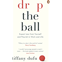 Drop the Ball: Expect Less from Yourself, Get More from Him, and Flourish at Work & Life