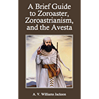 A Brief Guide to Zoroaster, Zoroastrianism, and the Avesta