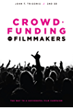 Crowdfunding for Filmmakers: The Way to a Successful Film Campaign- 2nd Edition