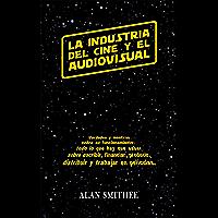 La Industria del Cine y el Audiovisual: Verdades y mentiras sobre su funcionamiento. Todo lo que hay que saber sobre…