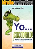 Yo...¡cocodrilo!: Como nace un triunfador (Spanish Edition)