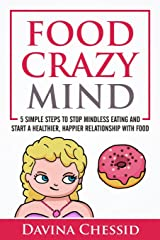 Food Crazy Mind: 5 Simple Steps to Stop Mindless Eating and Start a Healthier, Happier Relationship with Food Paperback