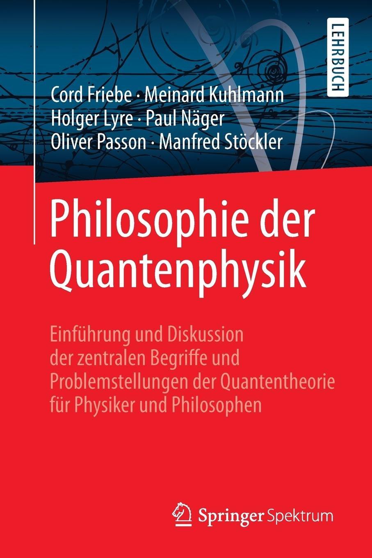 philosophie-der-quantenphysik-einfhrung-und-diskussion-der-zentralen-begriffe-und-problemstellungen-der-quantentheorie-fr-physiker-und-philosophen