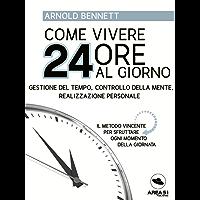 Come vivere 24 ore al giorno: Gestione del tempo, controllo della mente, realizzazione personale