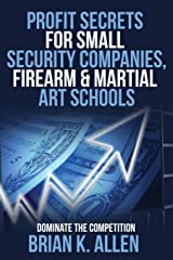 Profit Secrets for Small Security Companies, Firearm & Martial Art Schools Paperback