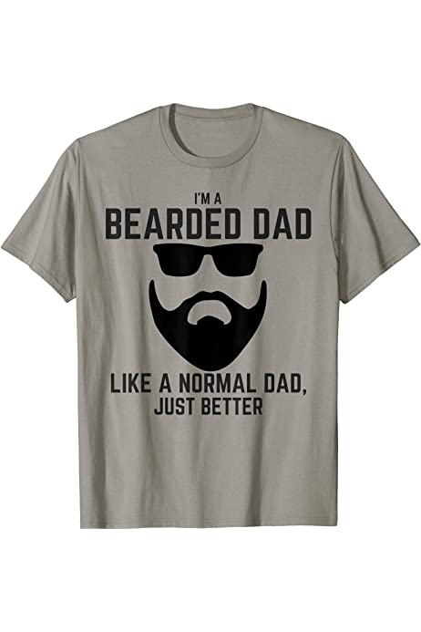 Bearded Dad Like A Normal Dad But Better T-Shirt Funny Father Shirts Daddy Gifts Idea Novelty Men Unisex T-Shirt
