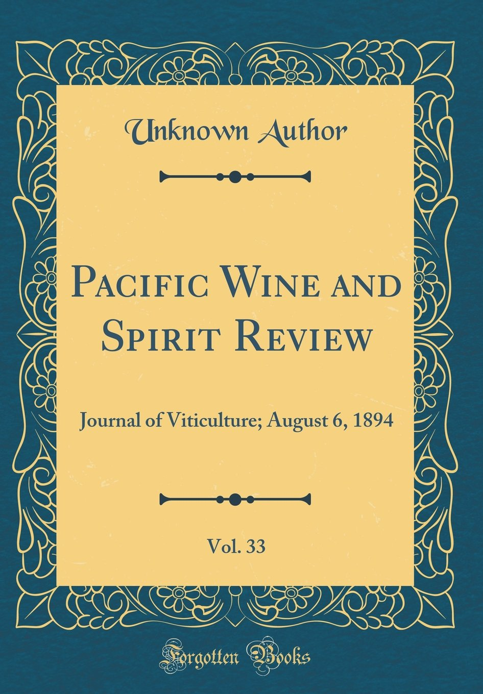 Pacific Wine and Spirit Review, Vol. 33: Journal of Viticulture; August 6, 1894 (Classic Reprint) pdf