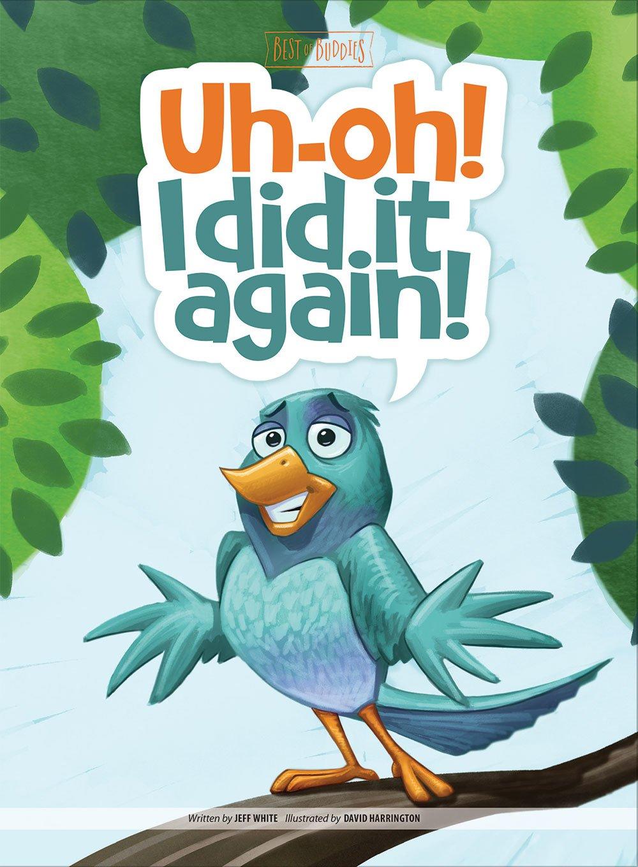 Amazon.com: Uh-Oh! I Did It Again! (Best of Buddies) (9781470748548): Jeff  White, David Harrington: Books