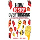 How to Stop Overthinking: The 7-Step Plan to Control and Eliminate Negative Thoughts, Declutter Your Mind and Start Thinking