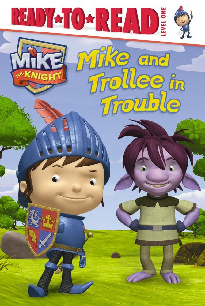 Read Online Mike and Trollee in Trouble (Mike the Knight) pdf