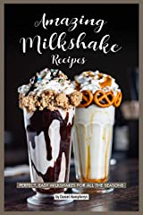 Amazing Milkshake Recipes: Perfect, Easy Milkshakes for All the Seasons Kindle Edition