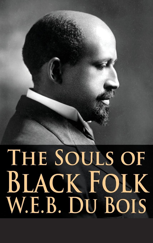 The Souls of Black Folk: W.E.B. Du Bois, Tony Darnell: 9781680920543:  Amazon.com: Books