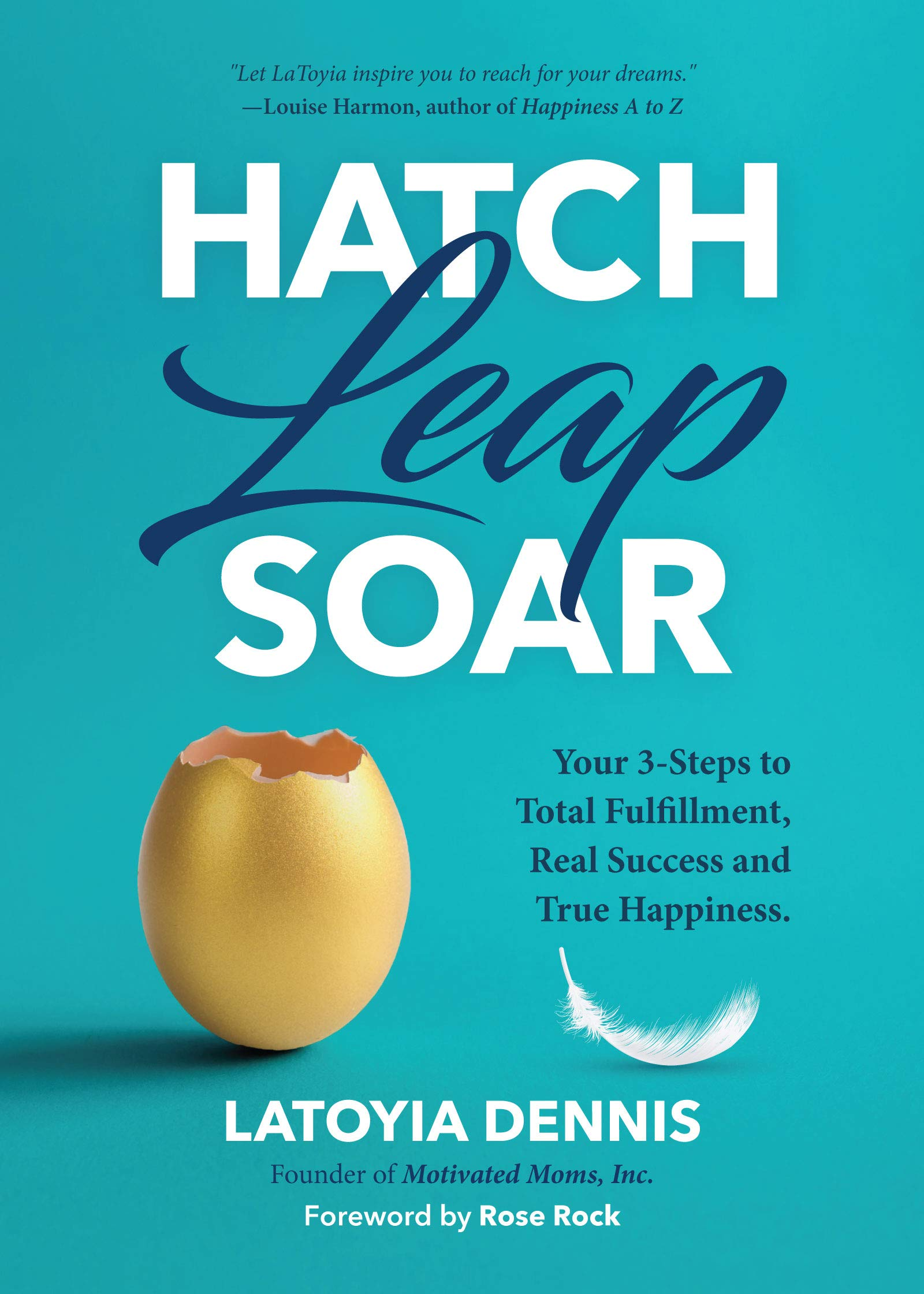 Hatch, Leap, Soar: Your 3-Steps to Total Fulfillment, Real Success