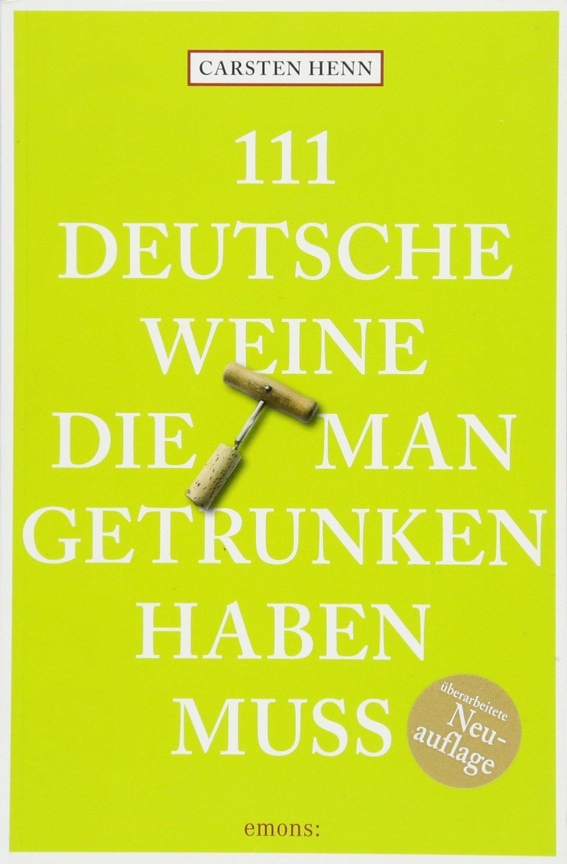 111 Deutsche Weine, die man getrunken haben muss Taschenbuch – 17. März 2016 Carsten Henn Emons Verlag 3954514656 Essen und Trinken / Sonstiges