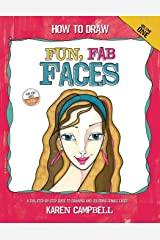 How to Draw Fun, Fab Faces: An Easy Step-by-Step Guide to Drawing and Coloring Fun Female Faces (Volume 1) Paperback