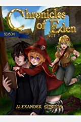 Chronicles of Eden - Act I: Second Edition (Chronicles of Eden: Season I Book 1) Kindle Edition