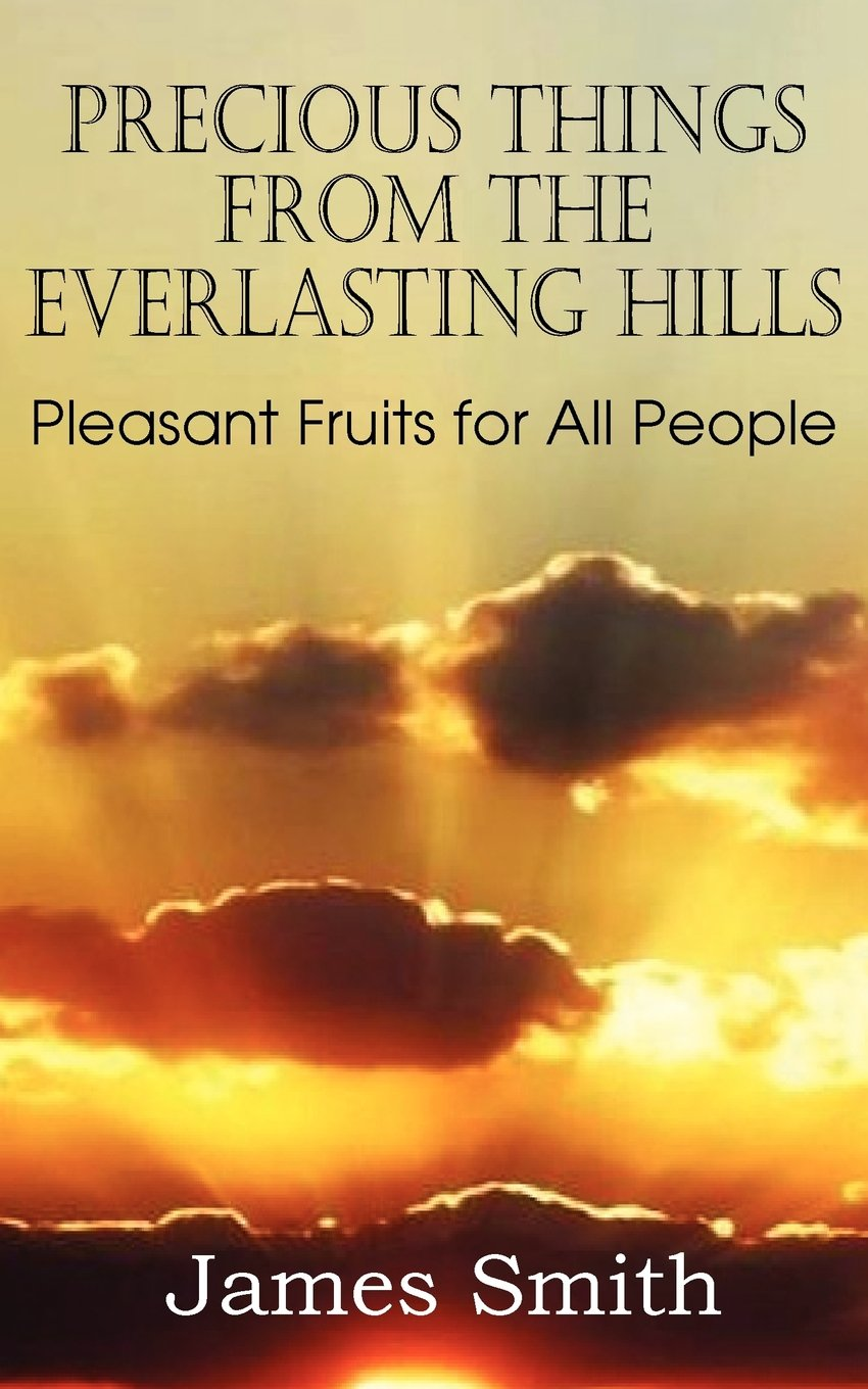 Download Precious Things from the Everlasting Hills - Pleasant Fruits for All People PDF
