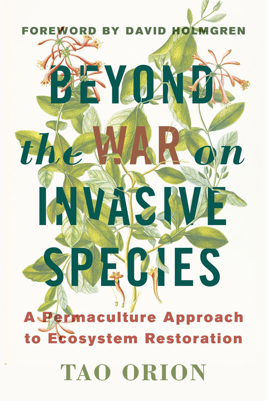 Beyond the War on Invasive Species: A Permaculture Approach to Ecosystem  Restoration: Tao Orion, David Holmgren: 9781603585637: Amazon.com: Books