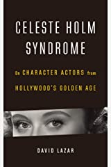 Celeste Holm Syndrome: On Character Actors from Hollywood's Golden Age Kindle Edition
