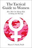 The Tactical Guide to Women: How Men Can Manage Risk in Dating and Marriage (English Edition)