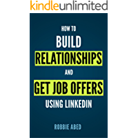 Image for LinkedIn: How to Build Relationships and Get Job Offers Using LinkedIn: A No BS Guide to LinkedIn (LinkedIn Tips Book 1)