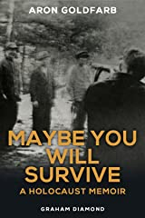 Maybe You Will Survive: A Holocaust Memoir Kindle Edition