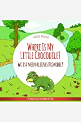 Where Is My Little Crocodile? - Wo ist mein kleines Krokodil?: English German Bilingual Children's Picture Book (Where is...? - Wo ist...? 1) Kindle Edition