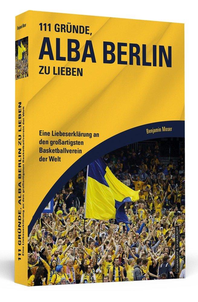 111 Gründe, Alba Berlin zu lieben: Eine Liebeserklärung an den großartigsten Basketballverein der Welt