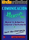 Comunicación Asertiva - Asertividad Práctica con 17 diálogos comentados: Mejora tu Autoestima y Comunica Eficazmente