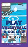 Play Volleyball in College. The Insider's Guide (English Edition)
