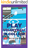 Play Volleyball in College. The Insider's Guide