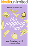 The Juggling Act: Laugh out loud romantic comedy chick lit (Rom-Com on the Edge Book 4)
