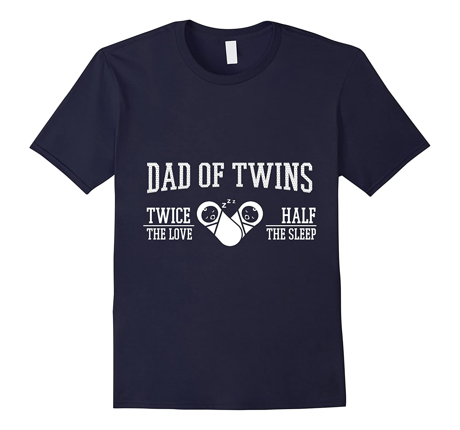cae1b3e23 Dad Of Twins Twice The Love Half The Sleep T-Shirt-CD – Canditee