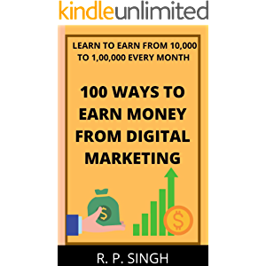 100 WAYS TO EARN MONEY FROM DIGITAL MARKETING: LEARN TO EARN FROM 10,000 TO 1,00,000 EVERY MONTH