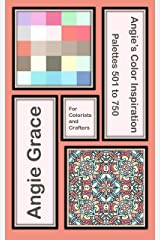 Angie's Color Inspiration - Palettes 501 to 750 (Angie's Color Inspiration for Colorists and Crafters Book 3) Kindle Edition
