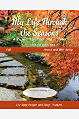 My Life Through the Seasons, A Wisdom Journal and Planner: Fall - Health and Well-Being (Seasonal Wisdom Journal) Paperback