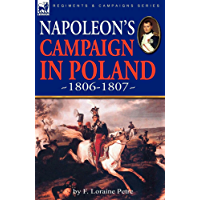 Napoleon's Campaign in Poland 1806-1807, illustrated with Pictures, Plans and Maps