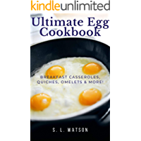 Ultimate Egg Cookbook: Breakfast Casseroles, Quiches, Omelets & More! (Southern Cooking Recipes)