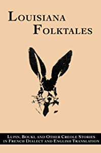 Louisiana Folktales: Lupin, Bouki, and Other Creole Stories in French Dialect and English Translation (English and French Edition)
