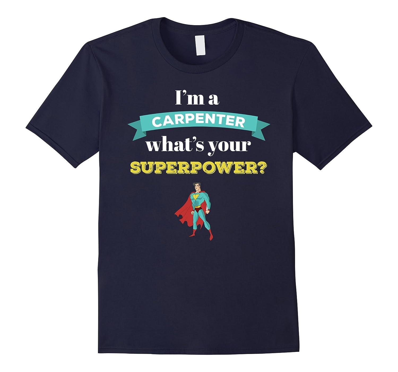 Carpenter T-shirt - I am a Carpenter Whats your superpower?-TD