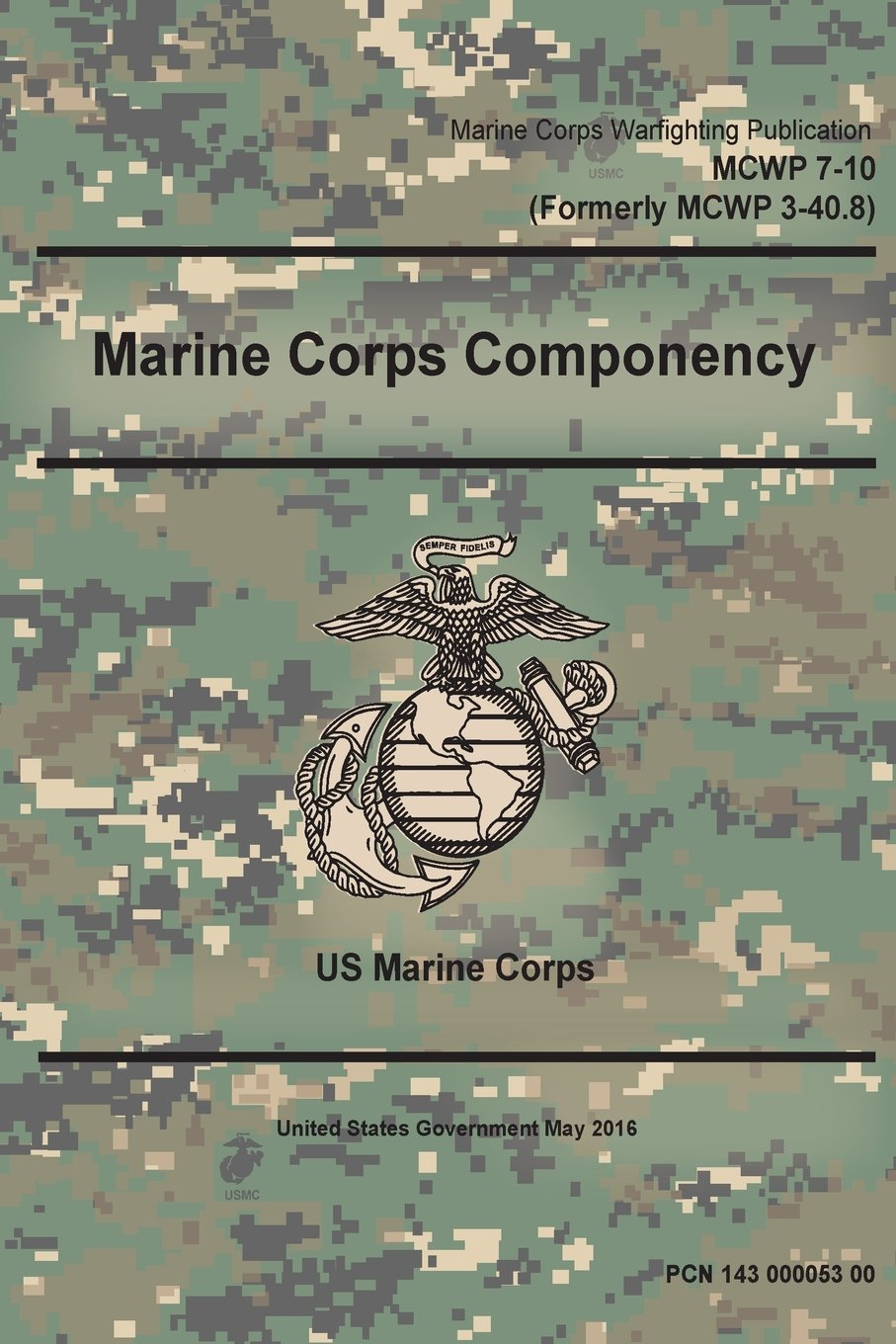 Read Online Marine Corps Warfighting Publication MCWP 7-10 (Formerly MCWP 3-40.8) Marine Corps Componency May 2016 ebook